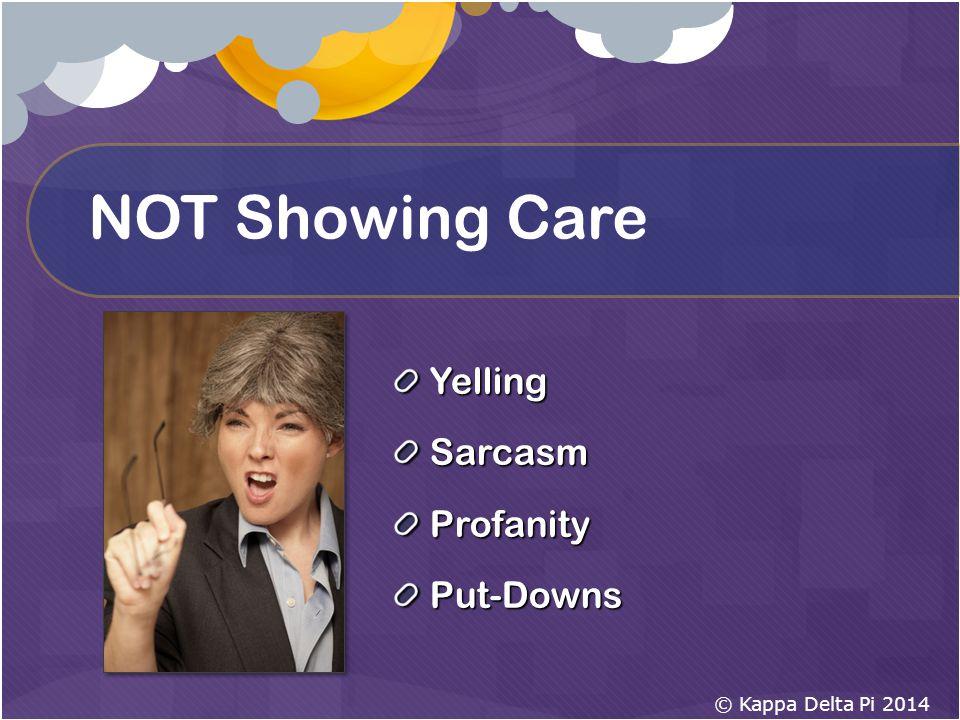 NOT Showing Care YellingSarcasmProfanityPut-Downs © Kappa Delta Pi 2014