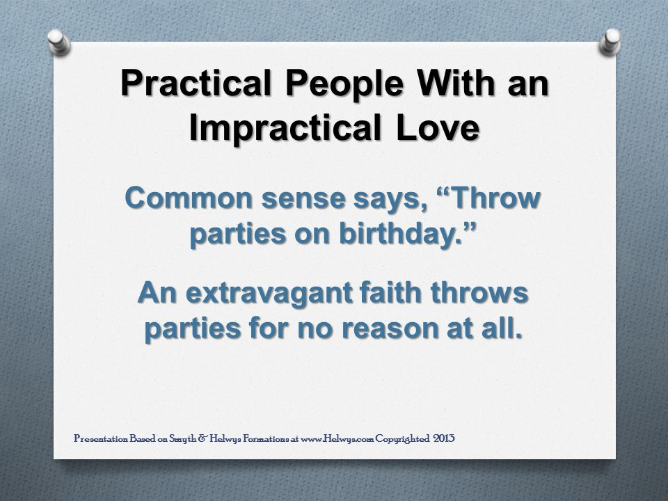 Practical People With an Impractical Love Common sense says, Throw parties on birthday.