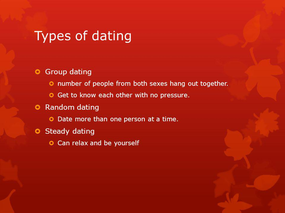 Types of dating Group dating number of people from both sexes hang out together.