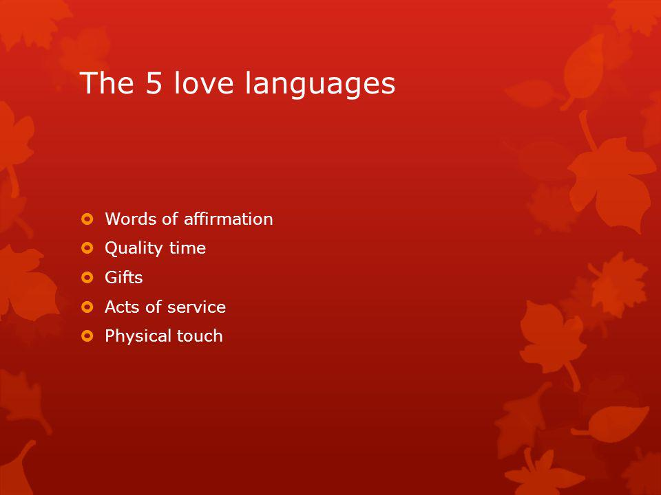 The 5 love languages Words of affirmation Quality time Gifts Acts of service Physical touch