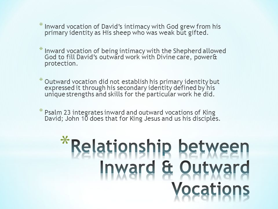 * Inward vocation of Davids intimacy with God grew from his primary identity as His sheep who was weak but gifted.