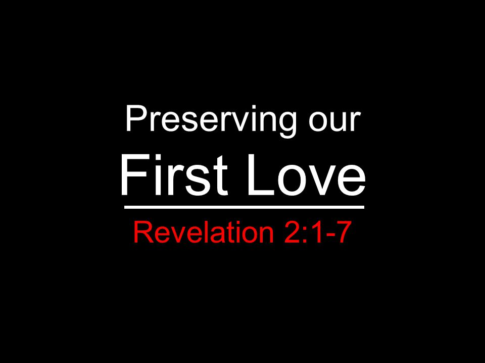 Preserving our First Love Revelation 2:1-7