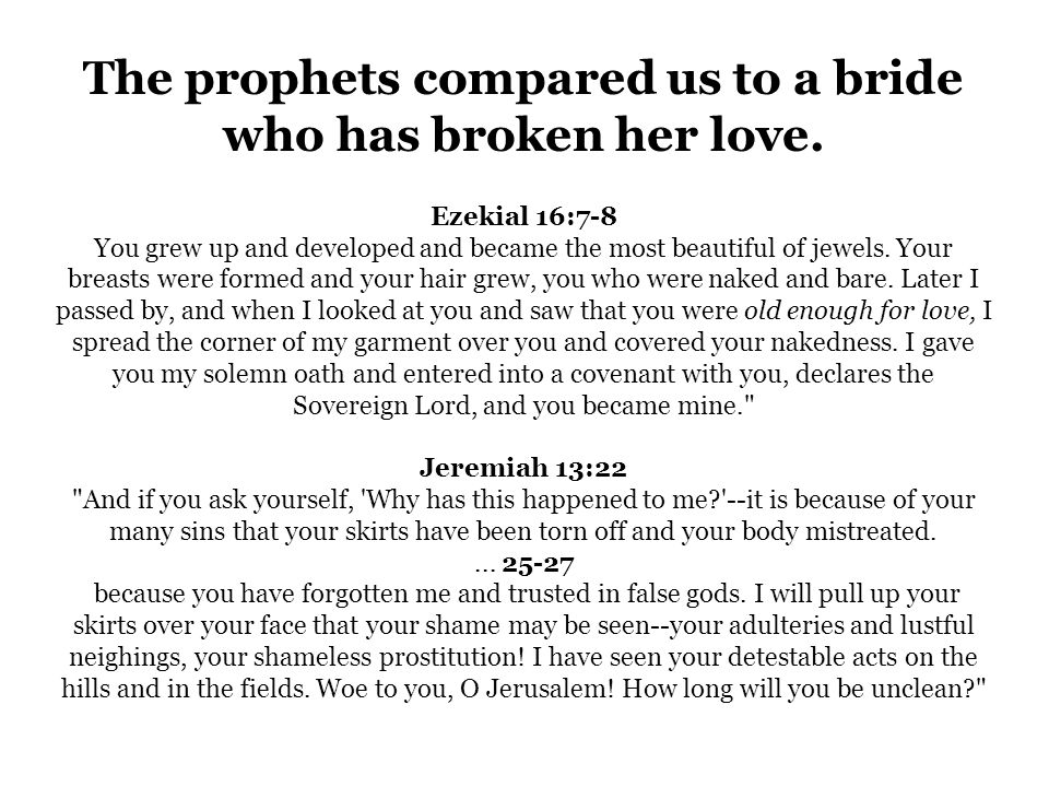 The prophets compared us to a bride who has broken her love.