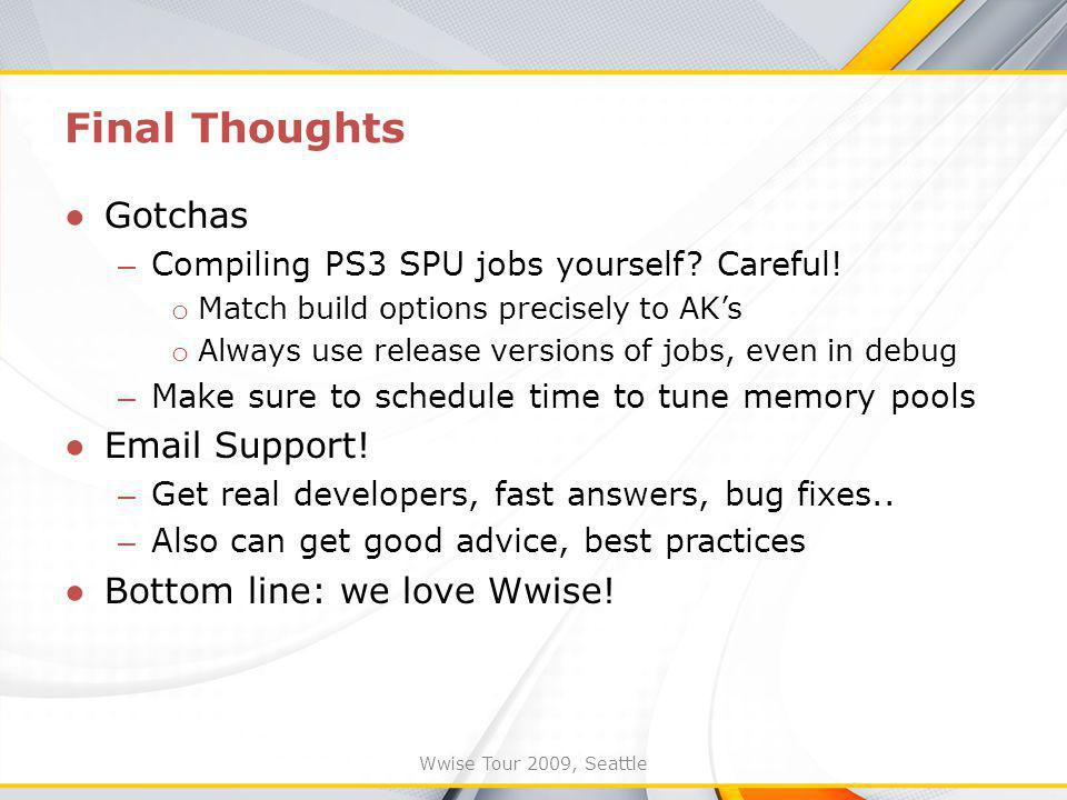 Wwise Tour 2009, Seattle Final Thoughts Gotchas – Compiling PS3 SPU jobs yourself.