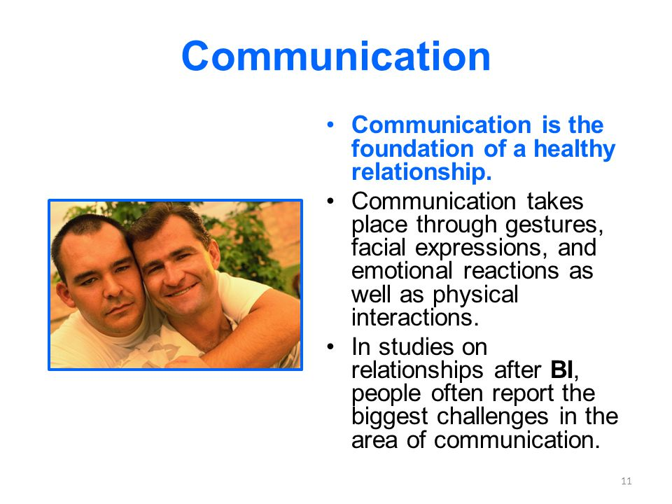 Communication Communication is the foundation of a healthy relationship.