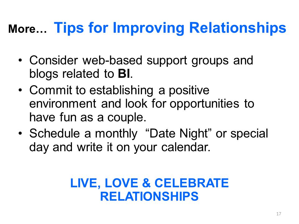 More… Tips for Improving Relationships Consider web-based support groups and blogs related to BI.