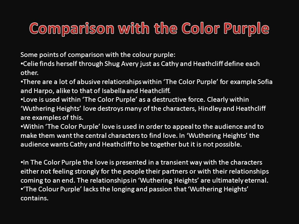 Some points of comparison with the colour purple: Celie finds herself through Shug Avery just as Cathy and Heathcliff define each other.