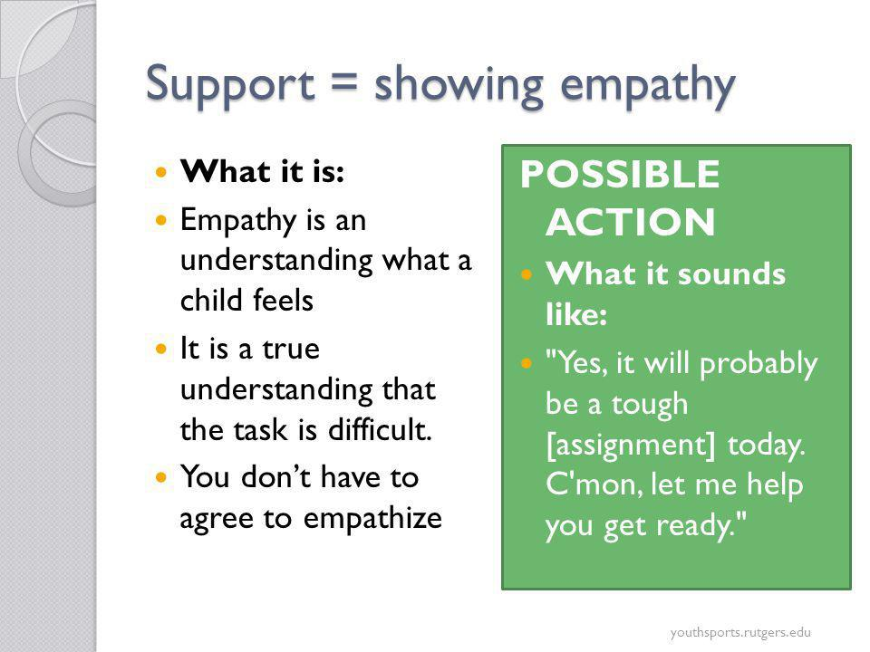 Support = speaking love & encouragement On average, we have 20 minutes a day to… register a complaint, a command, or a request for assistance As kids grow older, the ratio of negative to positive comments appears to increase POSSIBLE ACTION Try to up your ratio of positive to negative comments.