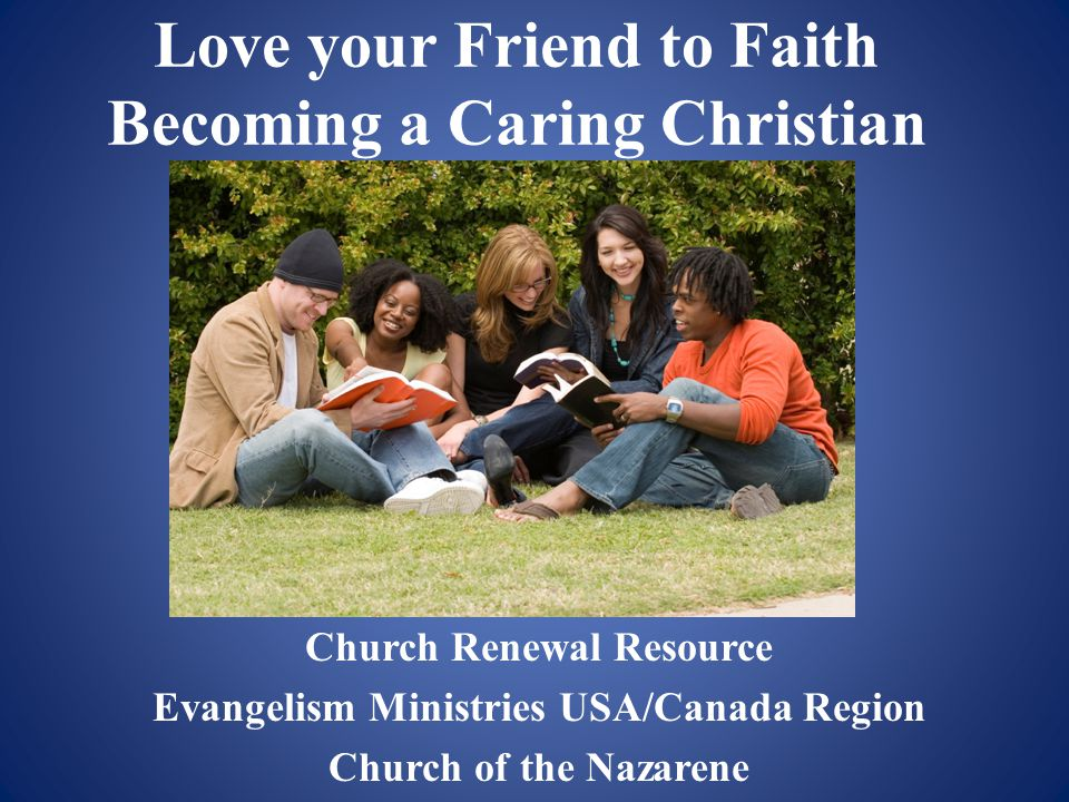 Becoming a Caring Christian Purpose: Encourage Christians to devote themselves to doing good.