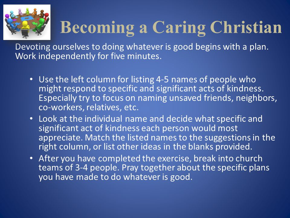 Becoming a Caring Christian Devoting ourselves to doing whatever is good begins with a plan.