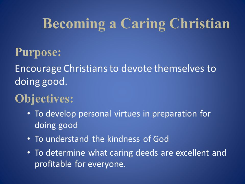 Becoming a Caring Christian 3.Doing what is good is excellent and profitable for EVERYONE.