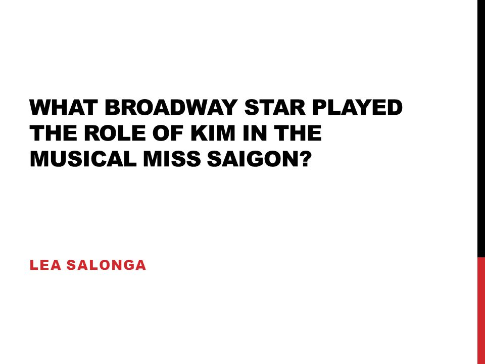 WHAT BROADWAY STAR PLAYED THE ROLE OF KIM IN THE MUSICAL MISS SAIGON? LEA SALONGA