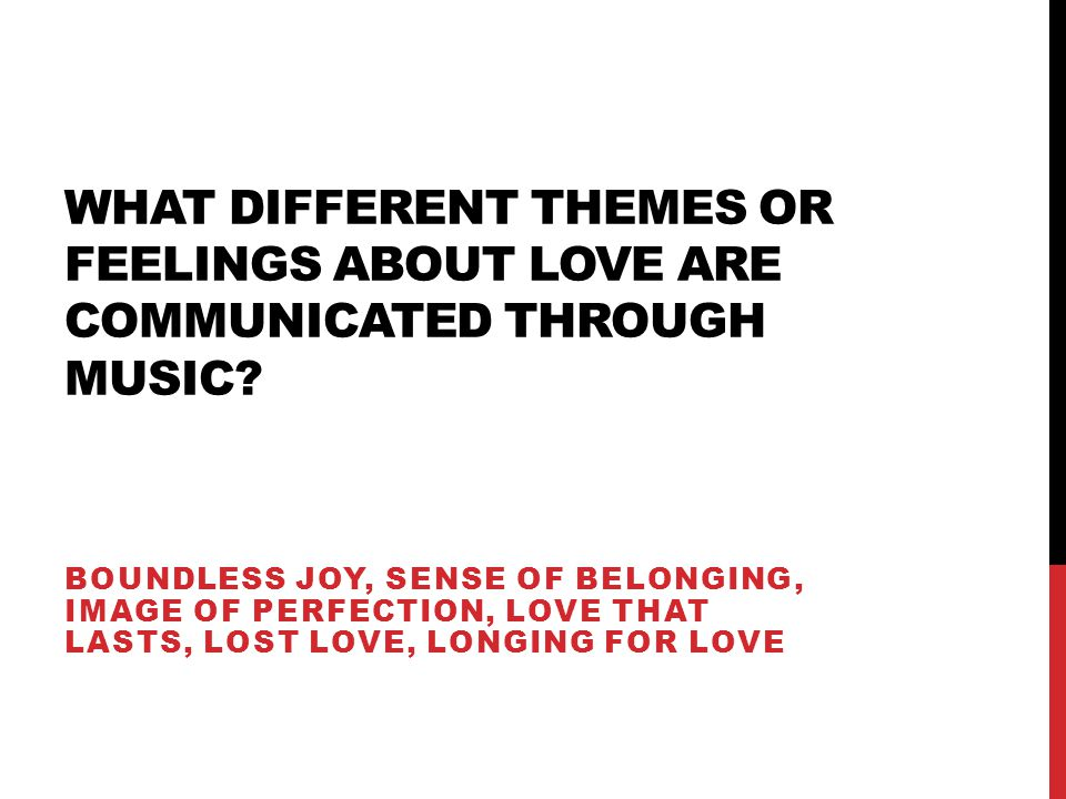 WHAT DIFFERENT THEMES OR FEELINGS ABOUT LOVE ARE COMMUNICATED THROUGH MUSIC.
