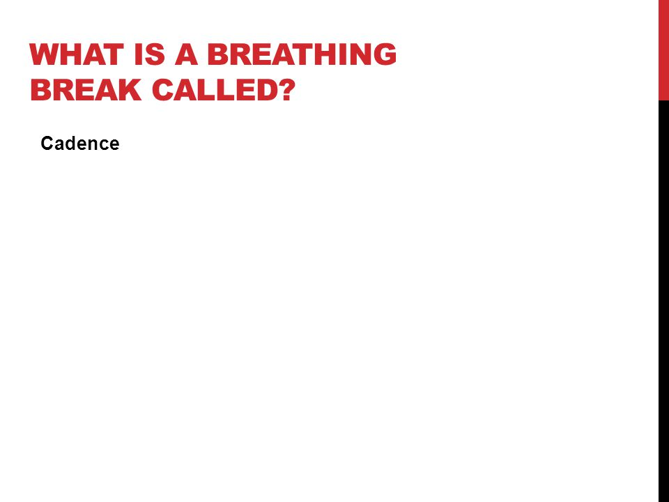 WHAT IS A BREATHING BREAK CALLED? Cadence