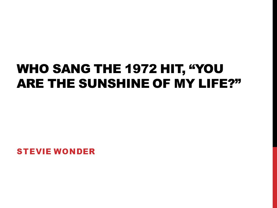 WHO SANG THE 1972 HIT, YOU ARE THE SUNSHINE OF MY LIFE? STEVIE WONDER