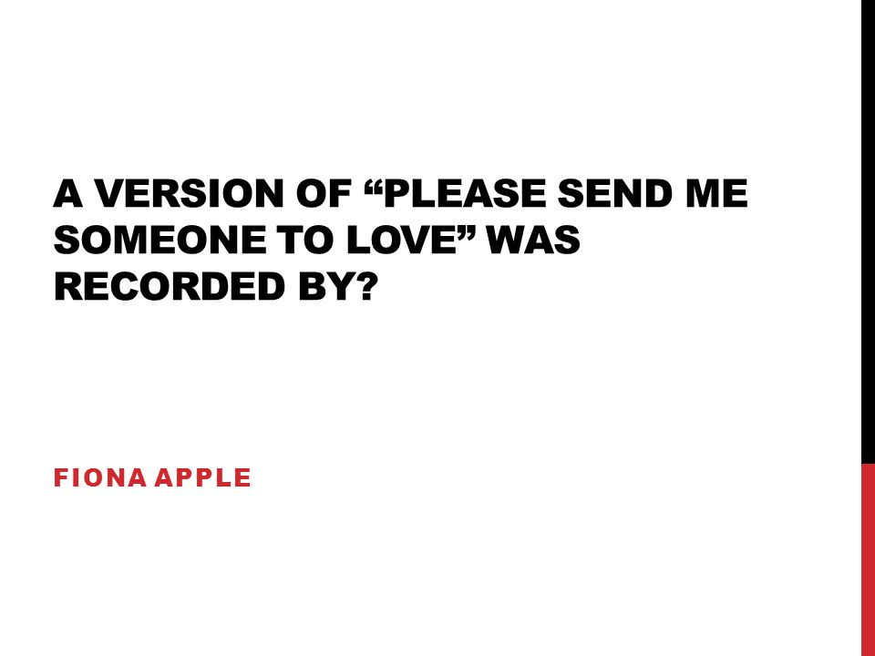 A VERSION OF PLEASE SEND ME SOMEONE TO LOVE WAS RECORDED BY? FIONA APPLE