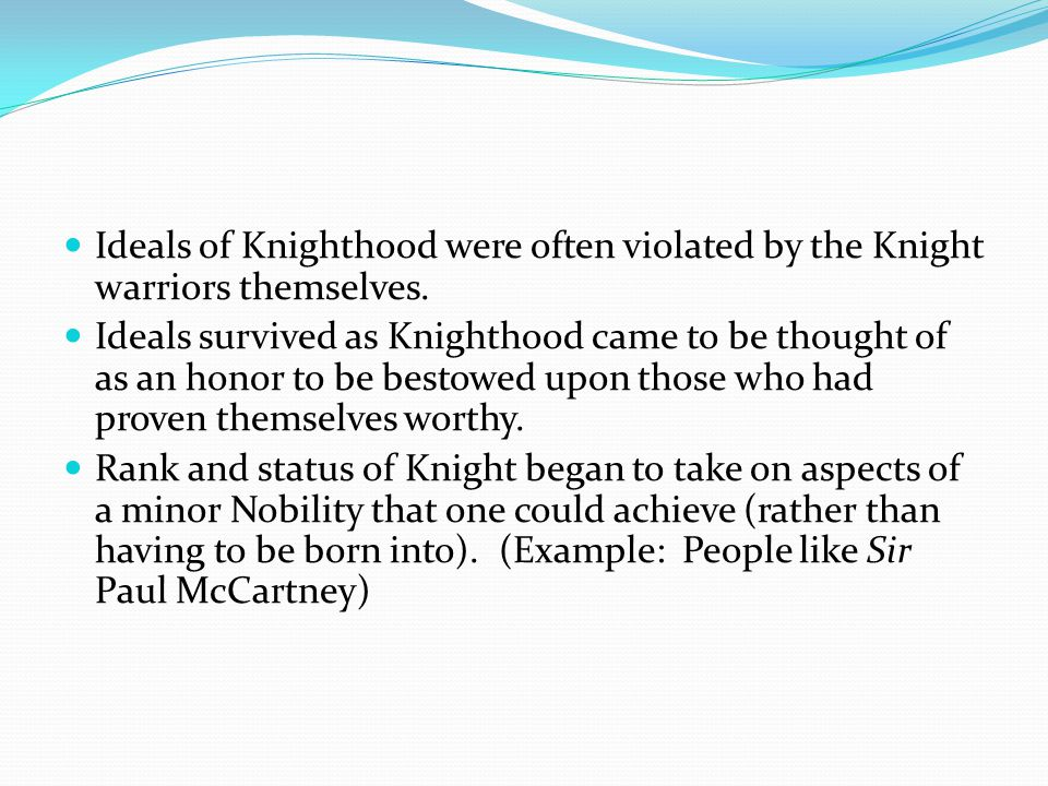 Ideals of Knighthood were often violated by the Knight warriors themselves.