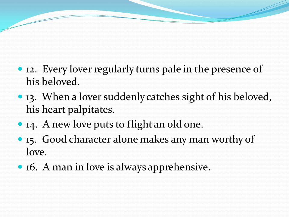 12.Every lover regularly turns pale in the presence of his beloved.