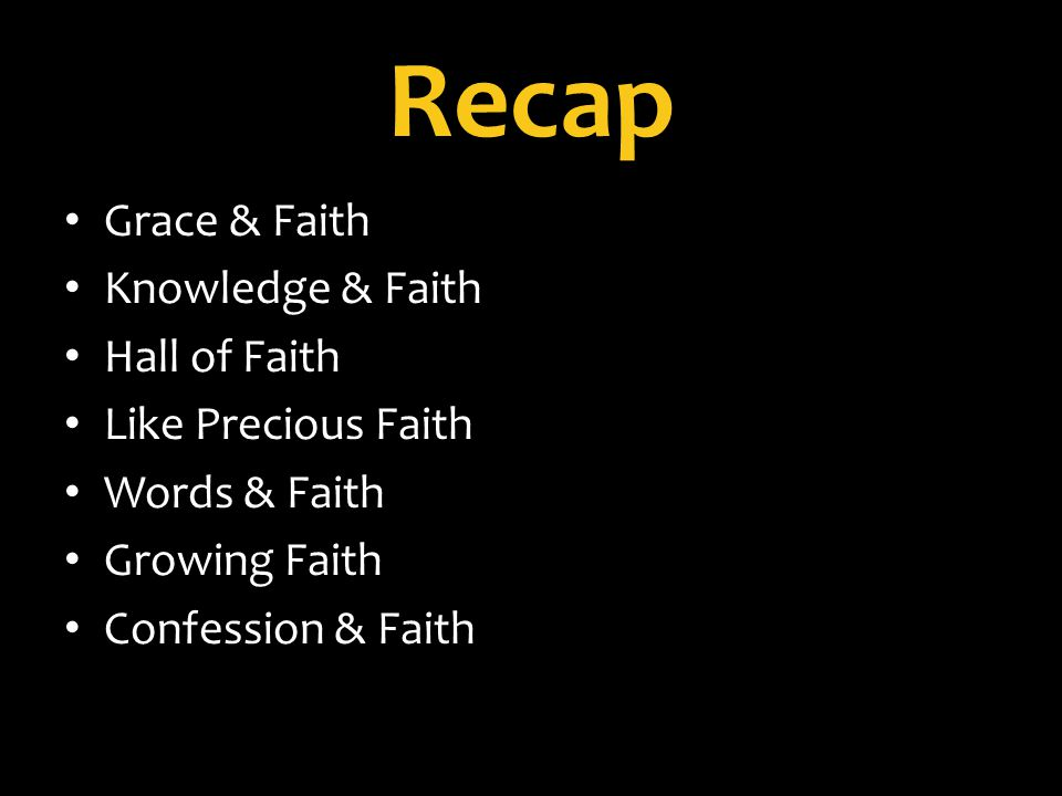 Recap Grace & Faith Knowledge & Faith Hall of Faith Like Precious Faith Words & Faith Growing Faith Confession & Faith