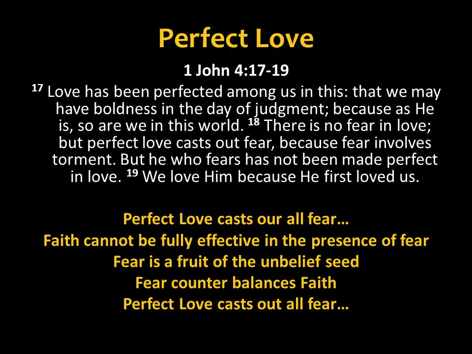 Perfect Love 1 John 4: Love has been perfected among us in this: that we may have boldness in the day of judgment; because as He is, so are we in this world.