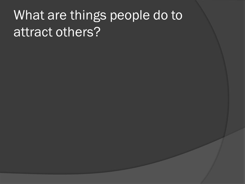What are things people do to attract others