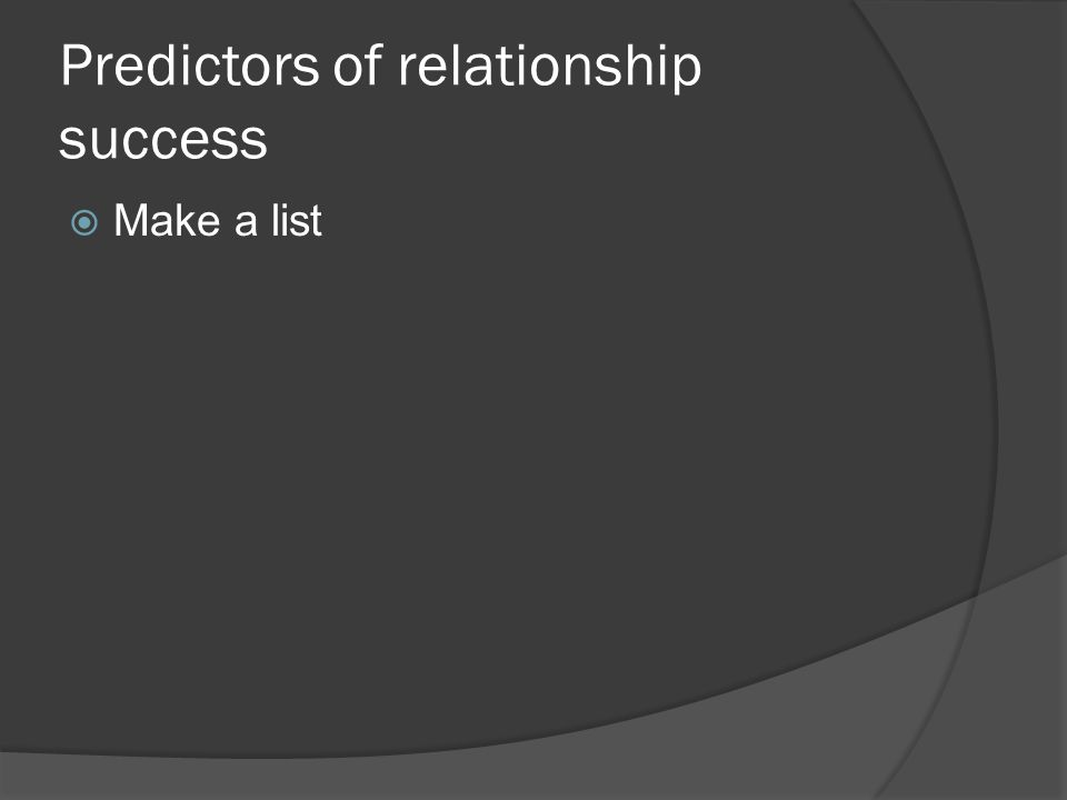Predictors of relationship success Make a list