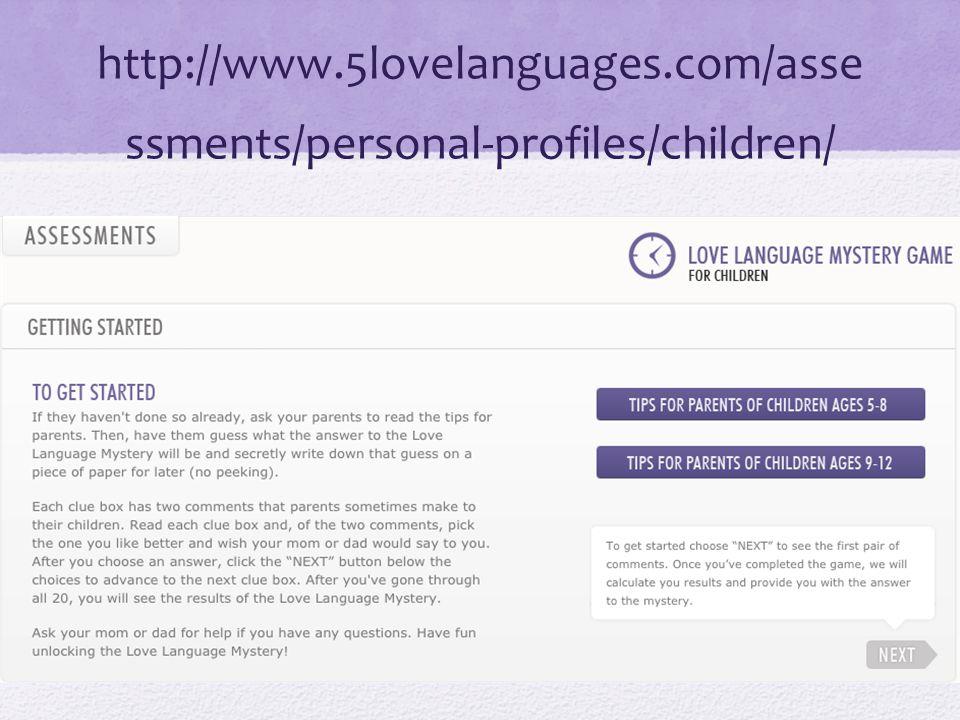 http://www.5lovelanguages.com/asse ssments/personal-profiles/children/