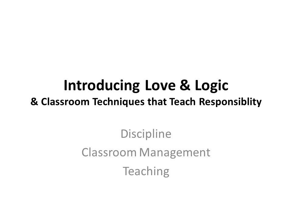 Introducing Love & Logic & Classroom Techniques that Teach Responsiblity Discipline Classroom Management Teaching