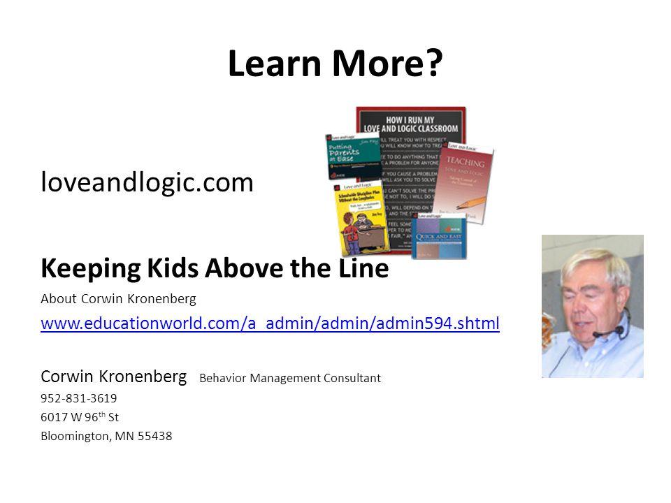 Learn More? loveandlogic.com Keeping Kids Above the Line About Corwin Kronenberg www.educationworld.com/a_admin/admin/admin594.shtml Corwin Kronenberg