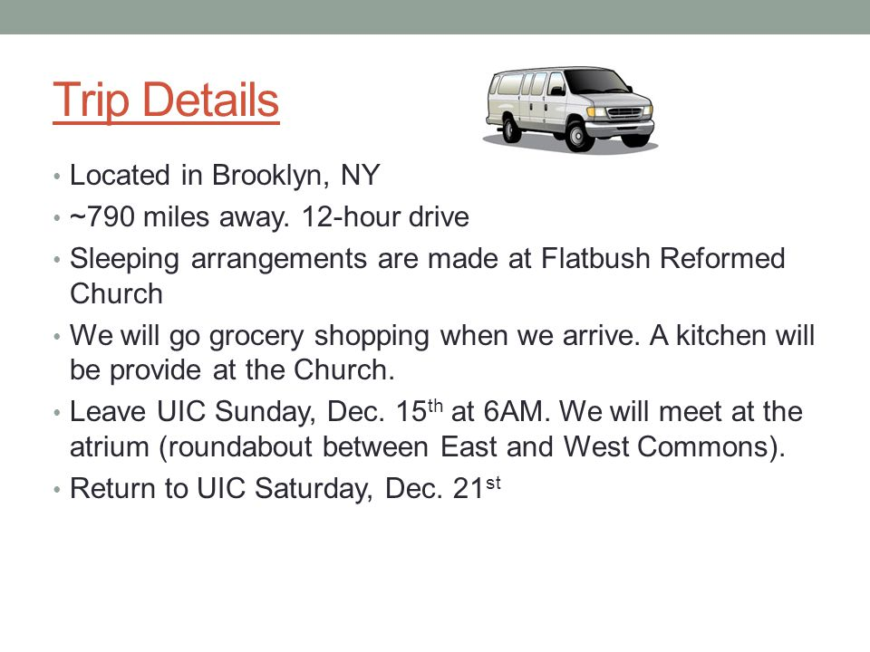 Trip Details Located in Brooklyn, NY ~790 miles away. 12-hour drive Sleeping arrangements are made at Flatbush Reformed Church We will go grocery shop