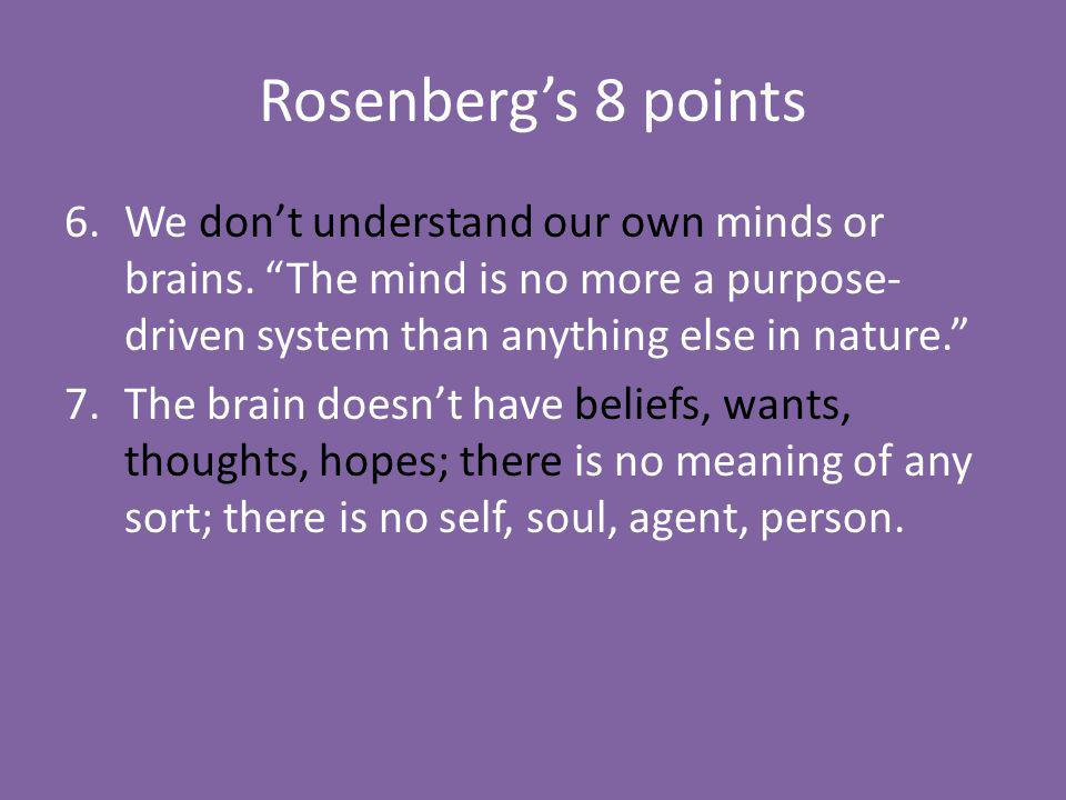 Rosenbergs 8 points 6.We dont understand our own minds or brains.
