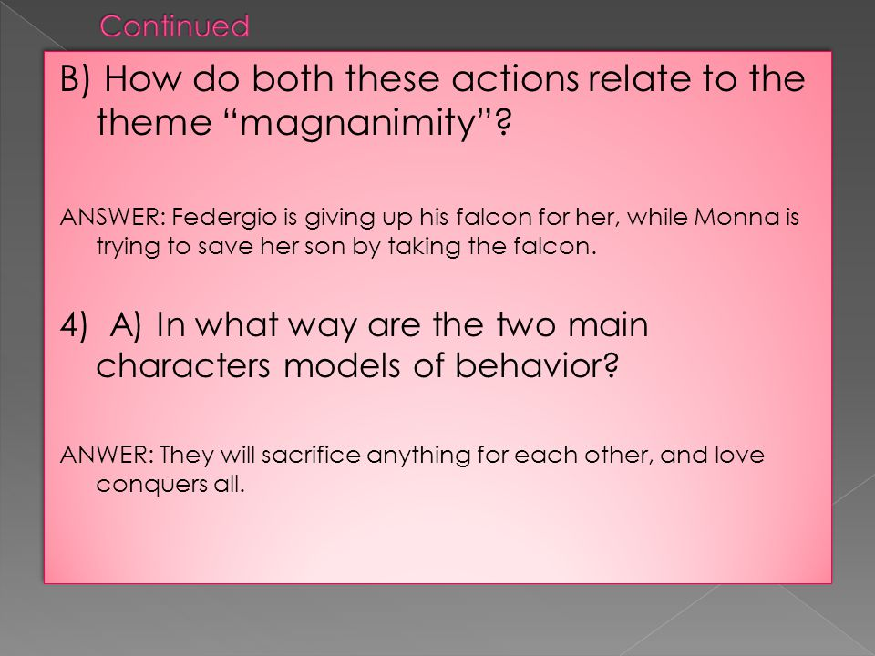 B) How do both these actions relate to the theme magnanimity? ANSWER: Federgio is giving up his falcon for her, while Monna is trying to save her son