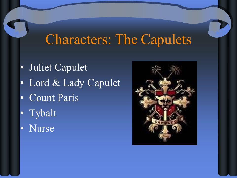 Characters: The Capulets Juliet Capulet Lord & Lady Capulet Count Paris Tybalt Nurse
