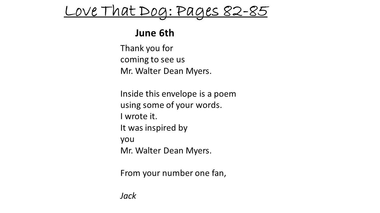 Love That Dog: Pages 82-85 June 6th Thank you for coming to see us Mr. Walter Dean Myers. Inside this envelope is a poem using some of your words. I w