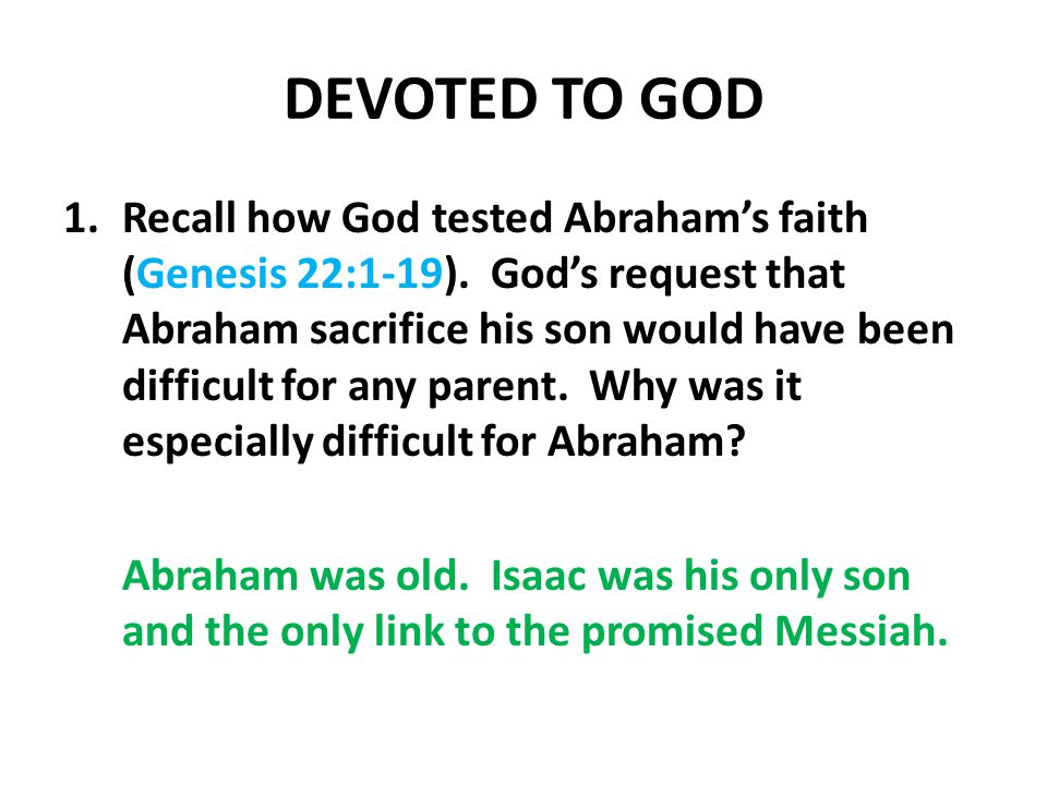 DEVOTED TO GOD 1.Recall how God tested Abrahams faith (Genesis 22:1-19).