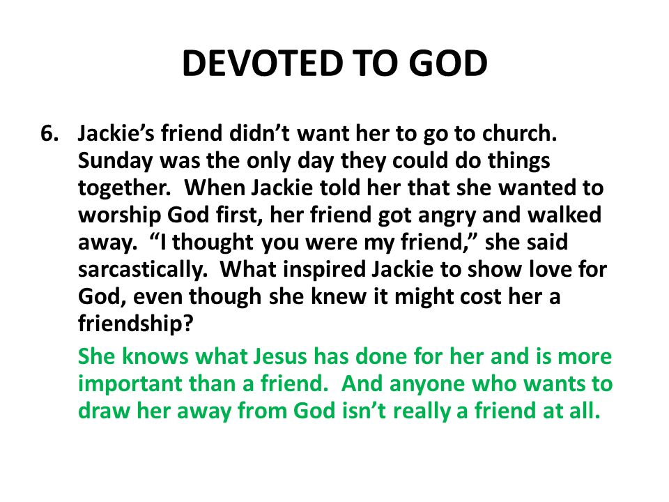 DEVOTED TO GOD 6.Jackies friend didnt want her to go to church.