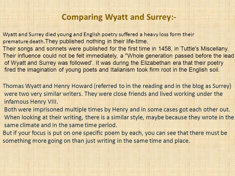 Comparing Wyatt and Surrey:- Wyatt and Surrey died young and English poetry suffered a heavy loss form their premature death.
