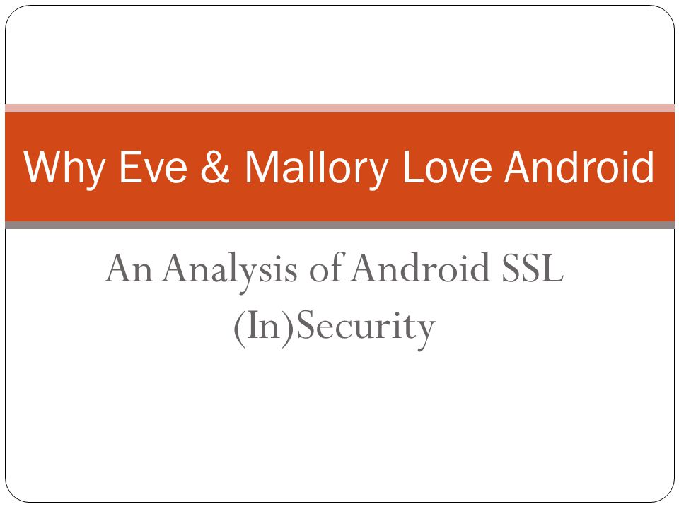 An Analysis of Android SSL (In)Security Why Eve & Mallory Love Android