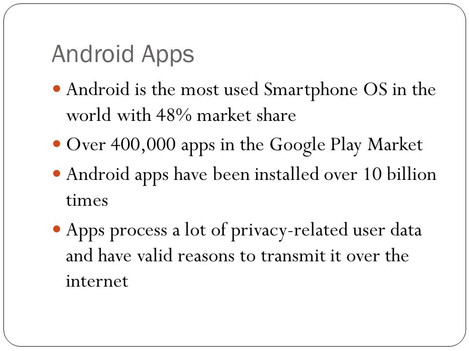 Problem Apps are not forced to use SSL Apps are allowed to customize SSL so many Android apps use SSL incorrectly and are vulnerable to MITM attacks User has no idea when Android uses SSL Users are misinformed about the security of the connection or misinterpret warning signs