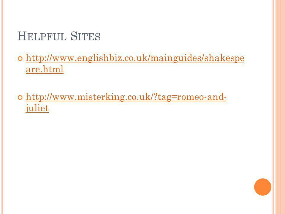H ELPFUL S ITES http://www.englishbiz.co.uk/mainguides/shakespe are.html http://www.englishbiz.co.uk/mainguides/shakespe are.html http://www.misterkin