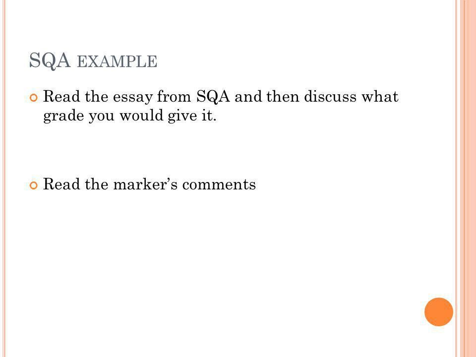 SQA EXAMPLE Read the essay from SQA and then discuss what grade you would give it. Read the markers comments