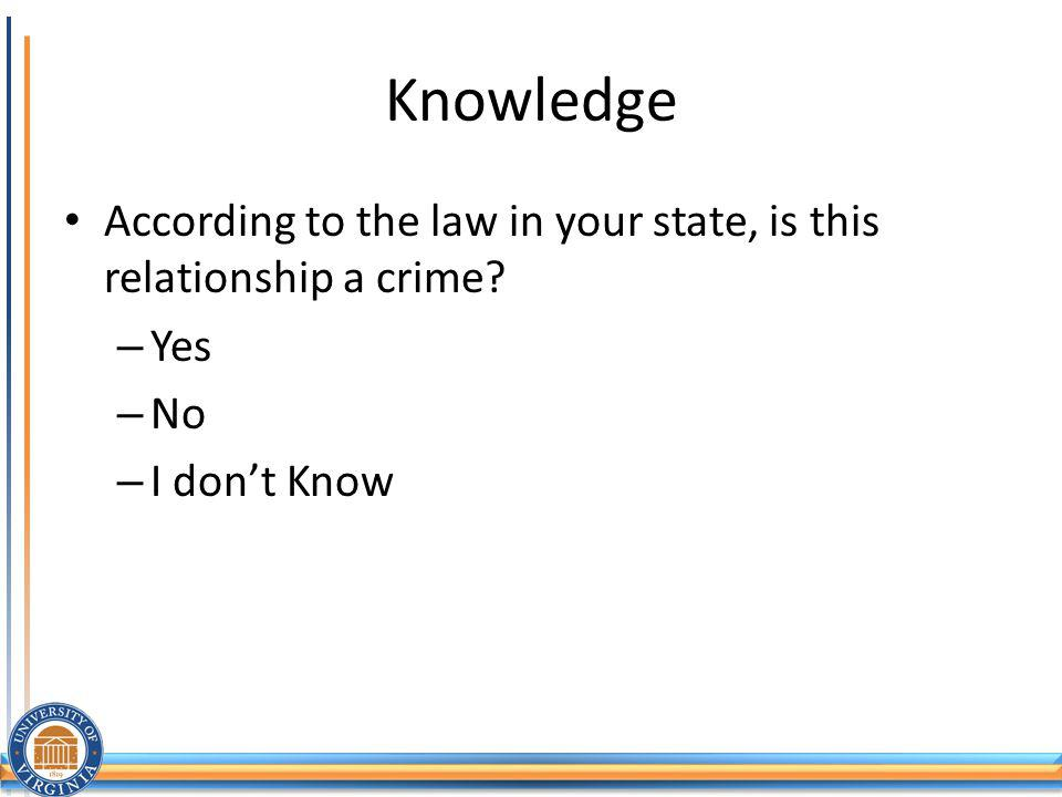 Knowledge According to the law in your state, is this relationship a crime.