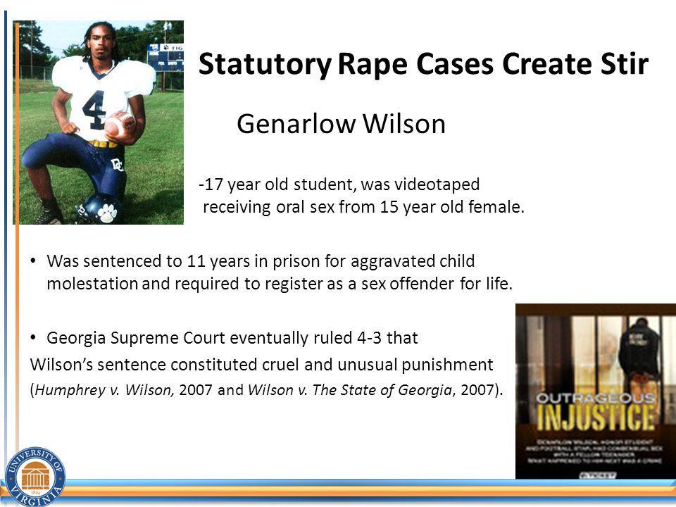 Statutory Rape Cases Create Stir Genarlow Wilson -17 year old student, was videotaped receiving oral sex from 15 year old female.
