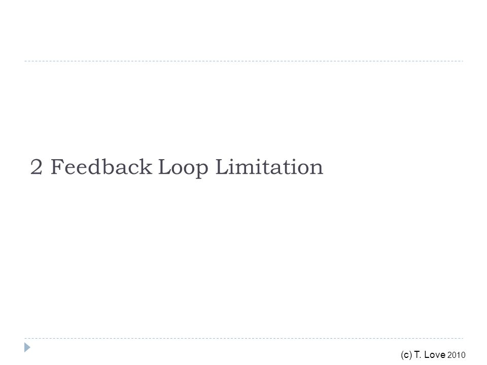 (c) T. Love 2010 2 Feedback Loop Limitation