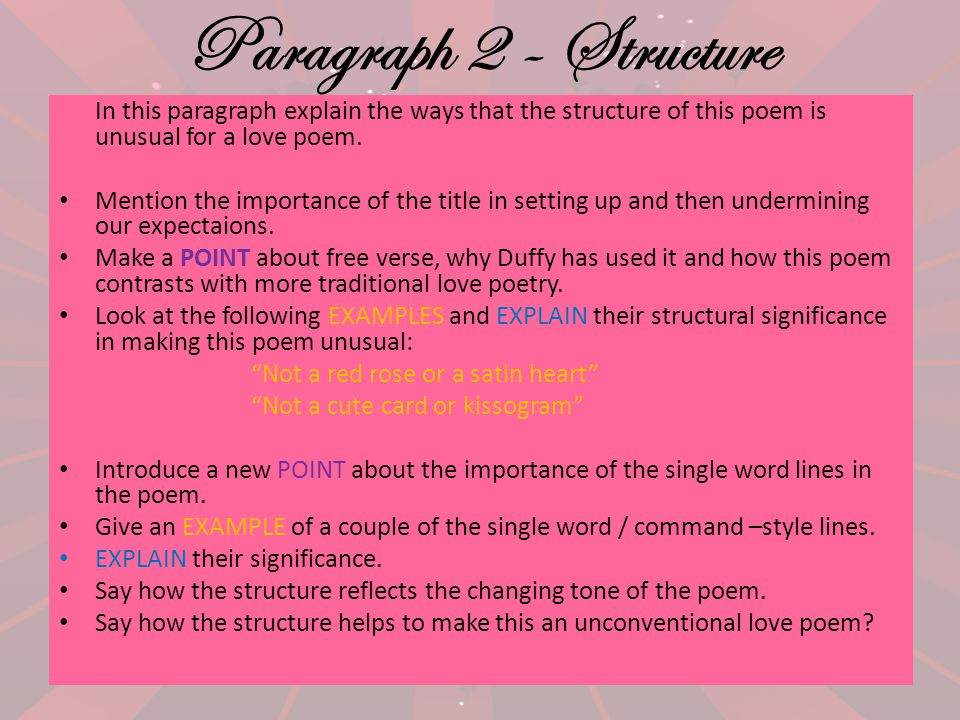 Paragraph 2 - Structure In this paragraph explain the ways that the structure of this poem is unusual for a love poem. Mention the importance of the t