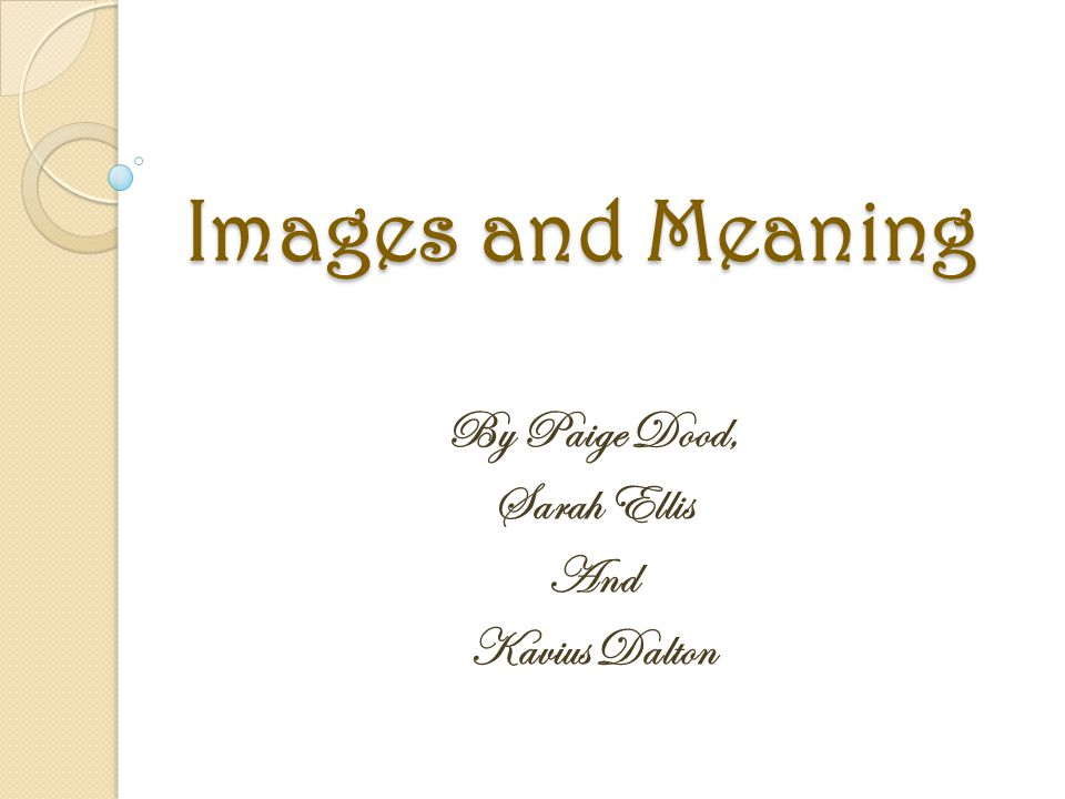 Images and Meaning By Paige Dood, Sarah Ellis And Kavius Dalton