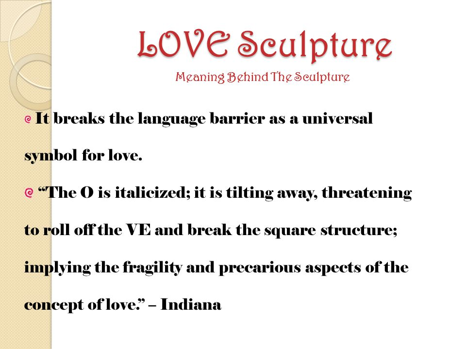 LOVE Sculpture Meaning Behind The Sculpture It breaks the language barrier as a universal symbol for love.