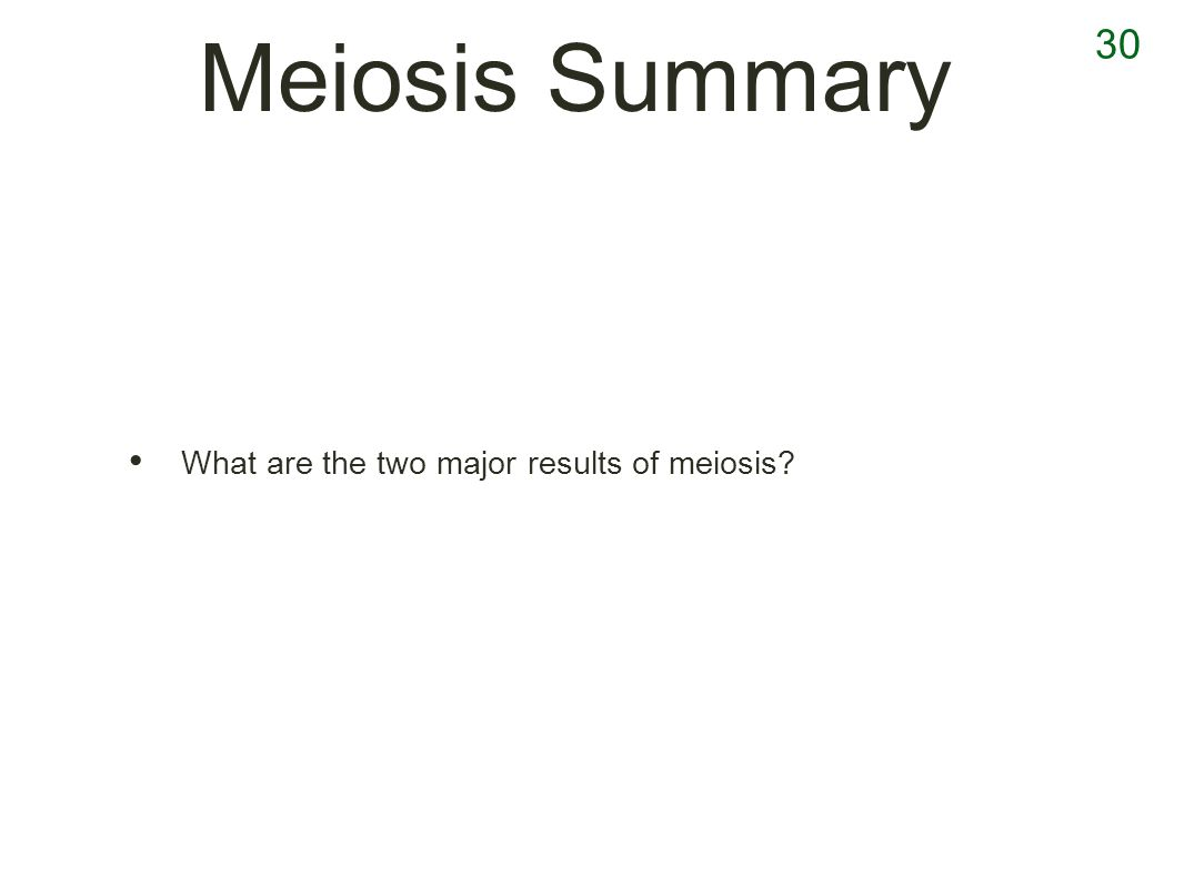 Meiosis Summary What are the two major results of meiosis 30