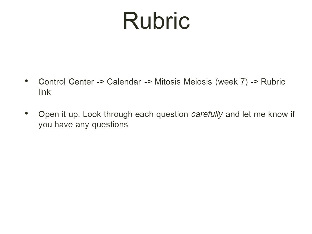 Rubric Control Center -> Calendar -> Mitosis Meiosis (week 7) -> Rubric link Open it up.