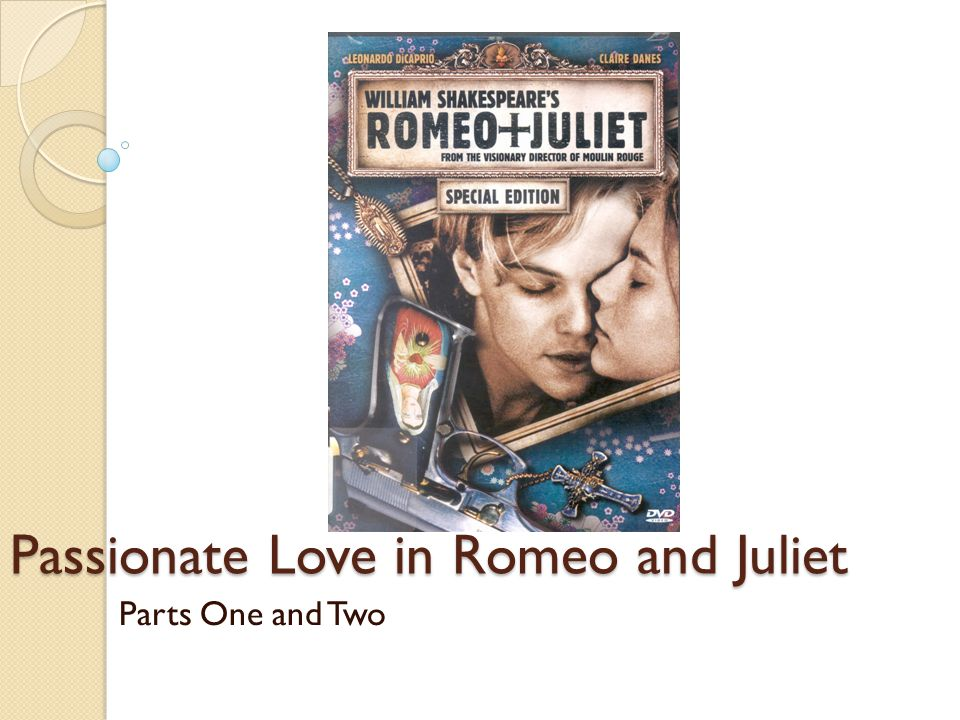 Passionate Love in Romeo and Juliet Parts One and Two